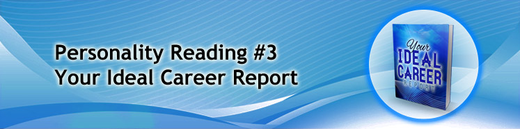 Personality Reading #3 Your Ideal Career Report